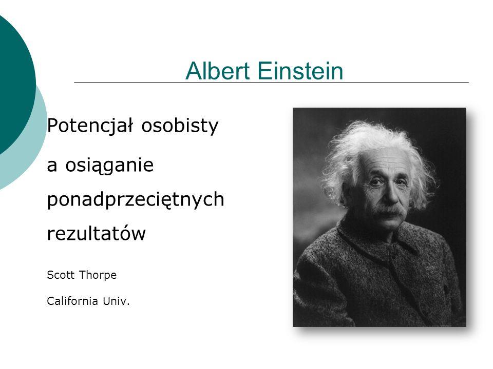 Albert Einstein Potencjał osobisty a osiąganie ponadprzeciętnych rezultatów Scott Thorpe California Univ.