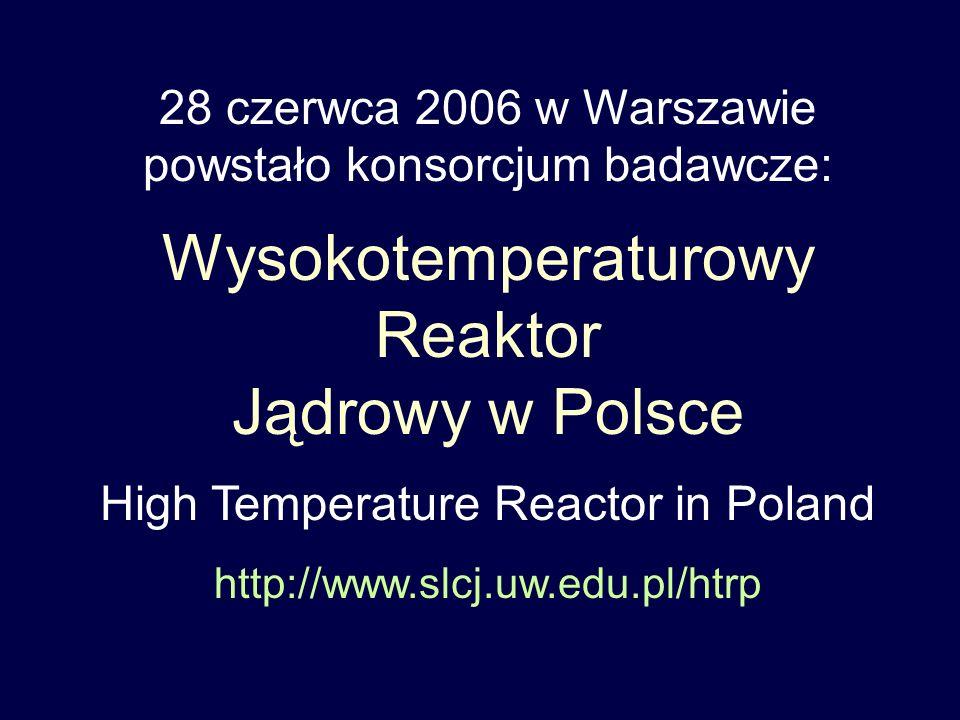 28 czerwca 2006 w Warszawie powstało konsorcjum badawcze: Wysokotemperaturowy Reaktor Jądrowy w Polsce High Temperature Reactor in Poland http://www.s