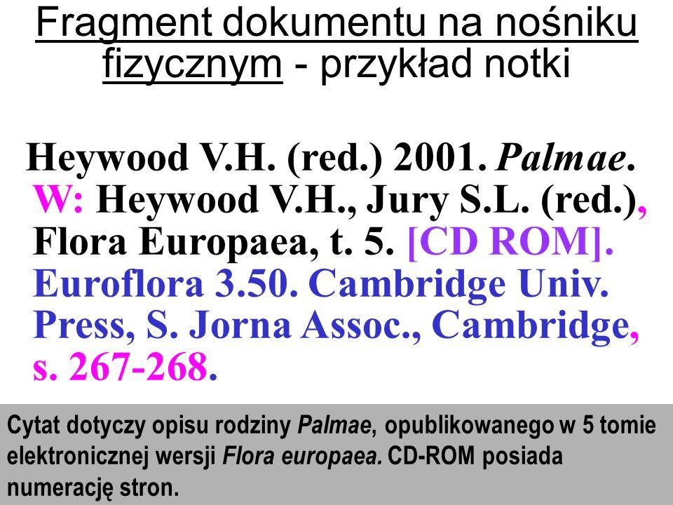 Heywood V.H. (red.) 2001. Palmae. W: Heywood V.H., Jury S.L. (red.), Flora Europaea, t. 5. [CD ROM]. Euroflora 3.50. Cambridge Univ. Press, S. Jorna A