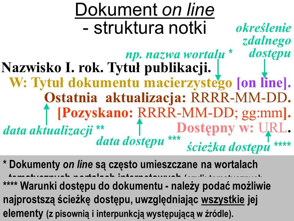 * Dokumenty on line są często umieszczane na wortalach - tematycznych portalach internetowych (czyli: tematycznych serwisach informacyjnych). Natomias