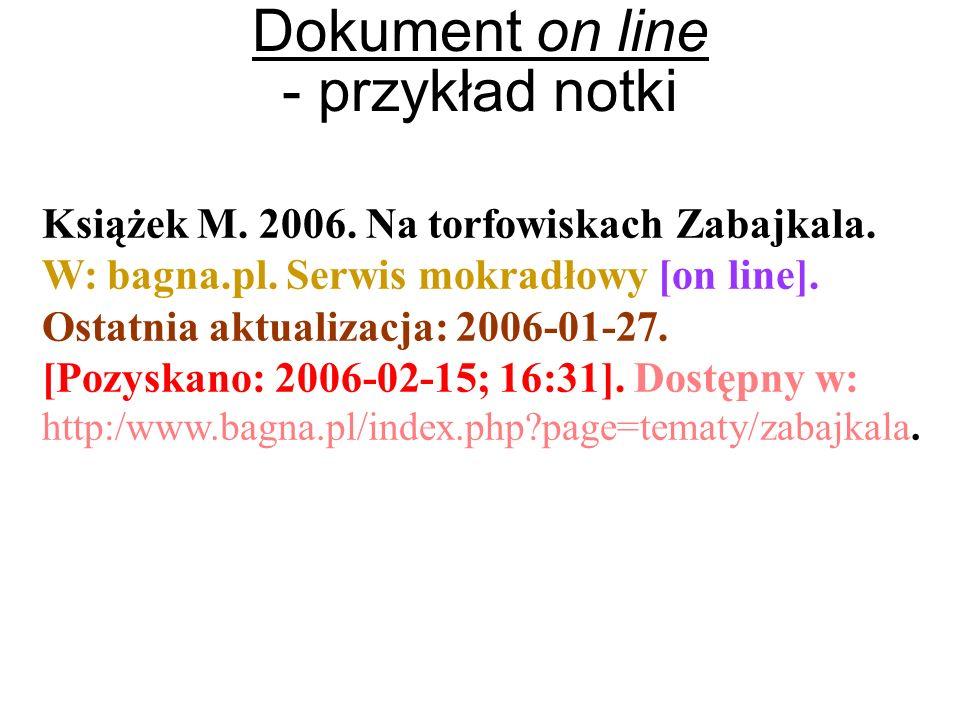 Dokument on line - przykład notki Książek M. 2006. Na torfowiskach Zabajkala. W: bagna.pl. Serwis mokradłowy [on line]. Ostatnia aktualizacja: 2006-01