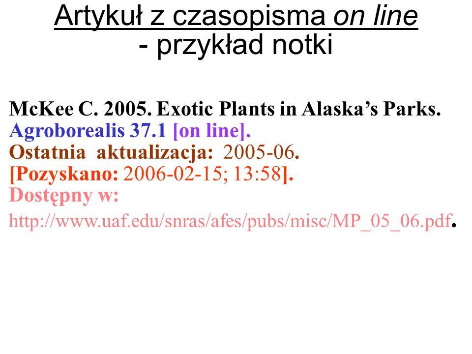 Artykuł z czasopisma on line - przykład notki McKee C. 2005. Exotic Plants in Alaskas Parks. Agroborealis 37.1 [on line]. Ostatnia aktualizacja: 2005-