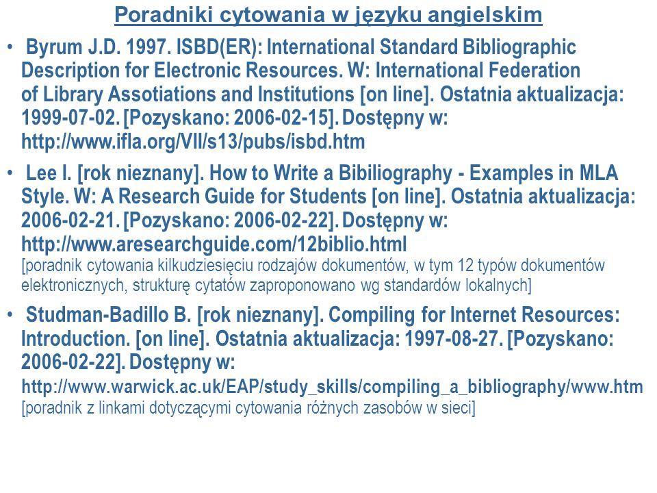 Poradniki cytowania w języku angielskim Byrum J.D. 1997. ISBD(ER): International Standard Bibliographic Description for Electronic Resources. W: Inter