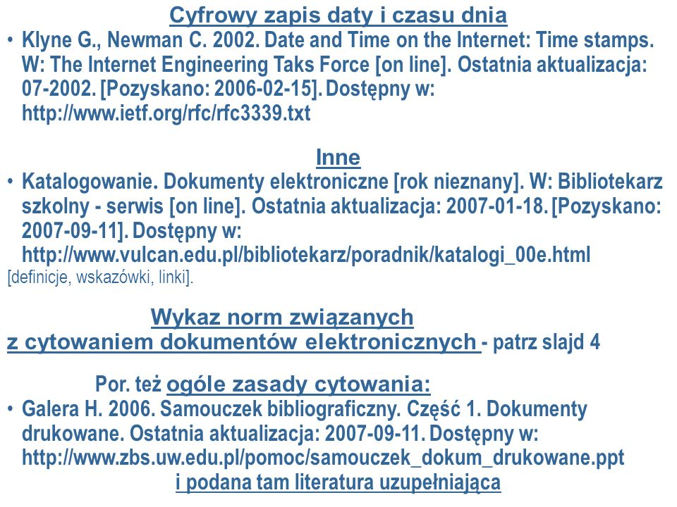Cyfrowy zapis daty i czasu dnia Klyne G., Newman C. 2002. Date and Time on the Internet: Time stamps. W: The Internet Engineering Taks Force [on line]