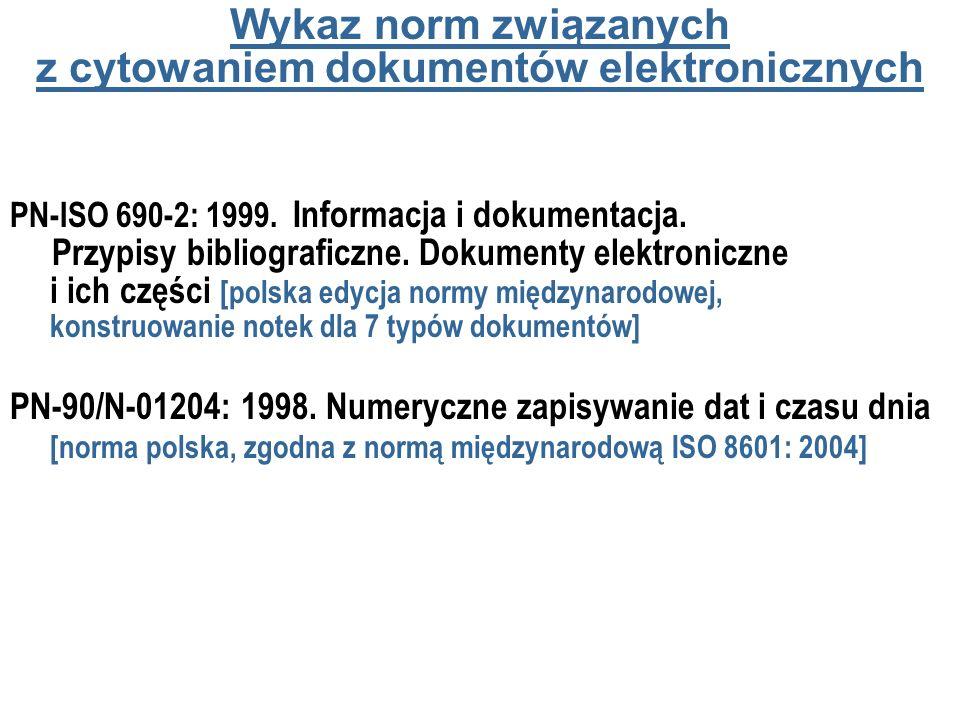 Wykaz norm związanych z cytowaniem dokumentów elektronicznych PN-ISO 690-2: 1999. Informacja i dokumentacja. Przypisy bibliograficzne. Dokumenty elekt
