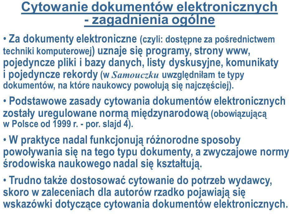 Cytowanie dokumentów elektronicznych - zagadnienia ogólne Za dokumenty elektroniczne (czyli: dostępne za pośrednictwem techniki komputerowej ) uznaje