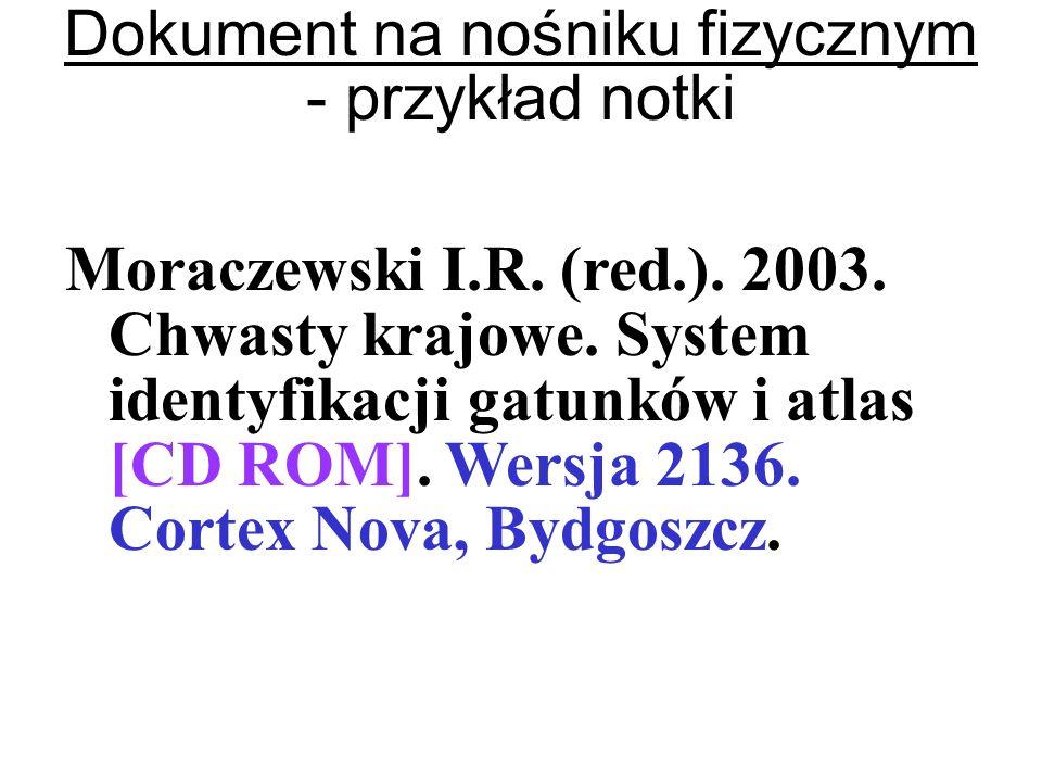 Moraczewski I.R. (red.). 2003. Chwasty krajowe. System identyfikacji gatunków i atlas [CD ROM]. Wersja 2136. Cortex Nova, Bydgoszcz. Dokument na nośni