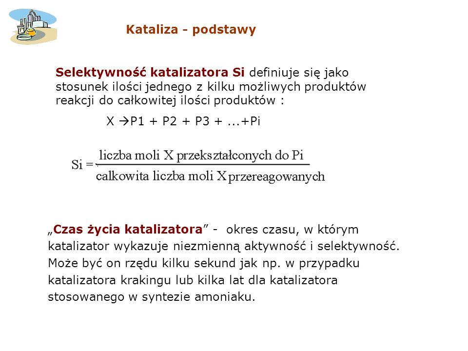 Selektywność katalizatora Si definiuje się jako stosunek ilości jednego z kilku możliwych produktów reakcji do całkowitej ilości produktów : X P1 + P2