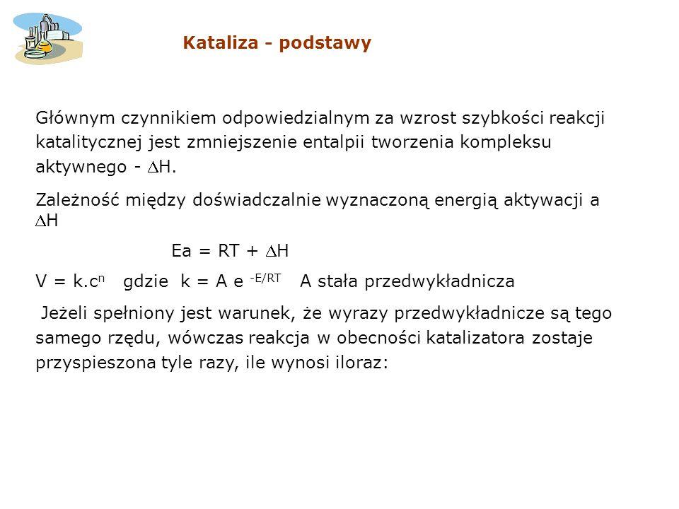 gdzie E oznacza różnię energii aktywacji reakcji, przebiegającej w obecności katalizatora E K i energii aktywacji reakcji, przebiegającej w nieobecności katalizatora E nK.