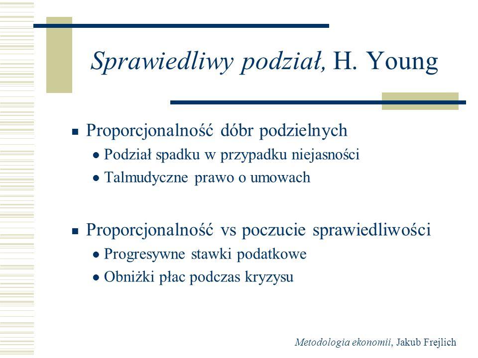 Metodologia ekonomii, Jakub Frejlich Sprawiedliwy podział, H. Young Proporcjonalność dóbr podzielnych Podział spadku w przypadku niejasności Talmudycz