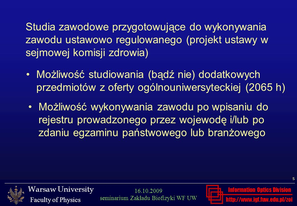 http://www.igf.fuw.edu.pl/zoi Warsaw University Faculty of Physics Information Optics Division 5 16.10.2009 seminarium Zakładu Biofizyki WF UW Studia