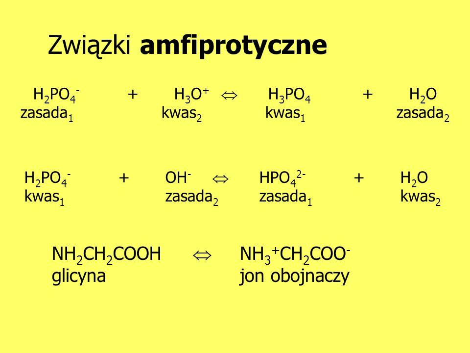H 2 PO 4 - +H 3 O + H 3 PO 4 +H 2 O zasada 1 kwas 2 kwas 1 zasada 2 Związki amfiprotyczne H 2 PO 4 - +OH - HPO 4 2- +H 2 O kwas 1 zasada 2 zasada 1 kw