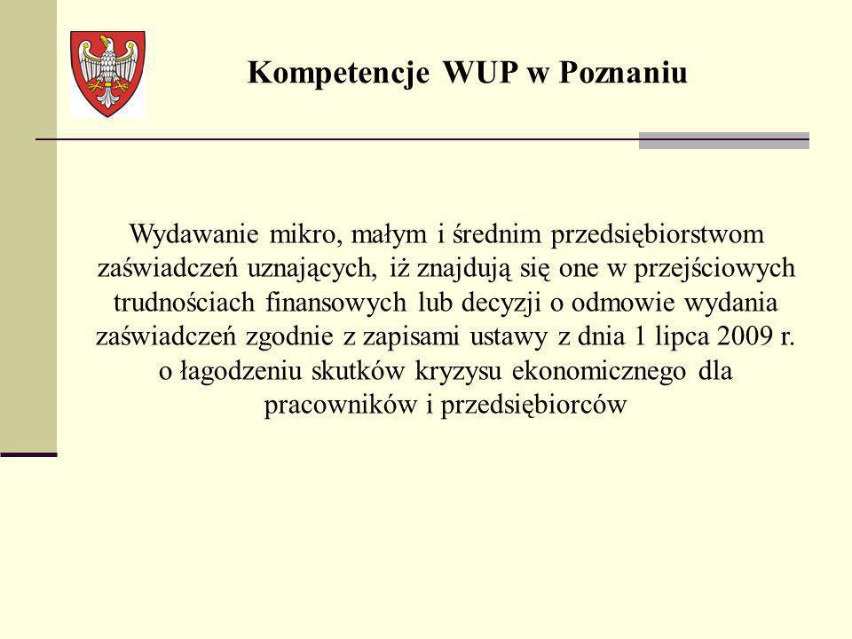 Kompetencje WUP w Poznaniu Wydawanie mikro, małym i średnim przedsiębiorstwom zaświadczeń uznających, iż znajdują się one w przejściowych trudnościach