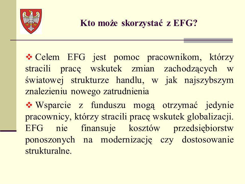 Kto może skorzystać z EFG? Celem EFG jest pomoc pracownikom, którzy stracili pracę wskutek zmian zachodzących w światowej strukturze handlu, w jak naj