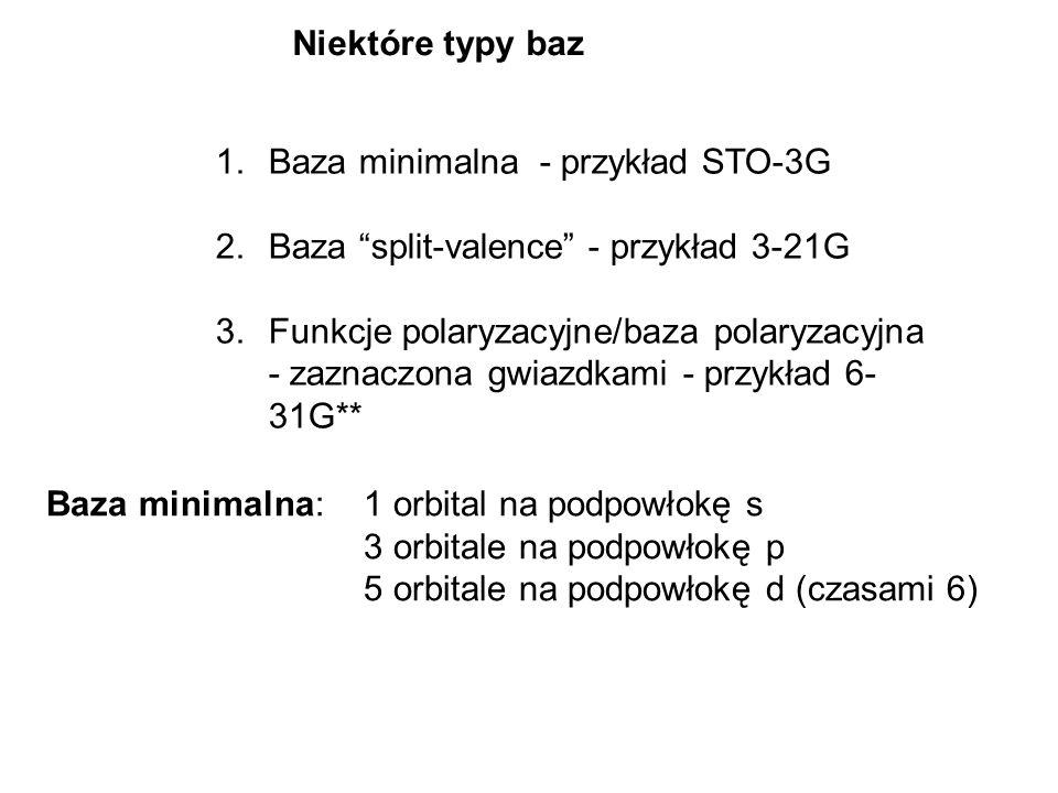Niektóre typy baz 1.Baza minimalna - przykład STO-3G 2.Baza split-valence - przykład 3-21G 3.Funkcje polaryzacyjne/baza polaryzacyjna - zaznaczona gwi