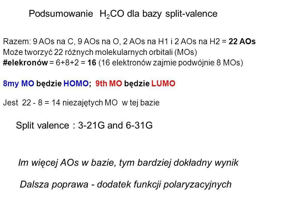 Razem: 9 AOs na C, 9 AOs na O, 2 AOs na H1 i 2 AOs na H2 = 22 AOs Może tworzyć 22 różnych molekularnych orbitali (MOs) #elekronów = 6+8+2 = 16 (16 ele