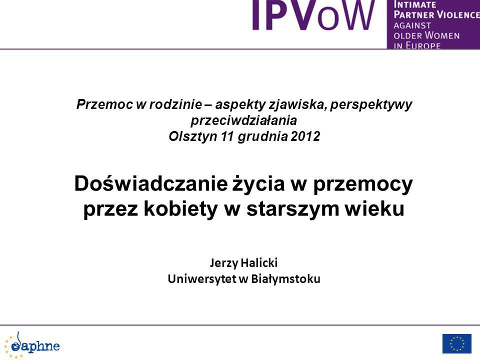 Przemoc w rodzinie – aspekty zjawiska, perspektywy przeciwdziałania Olsztyn 11 grudnia 2012 Doświadczanie życia w przemocy przez kobiety w starszym wi