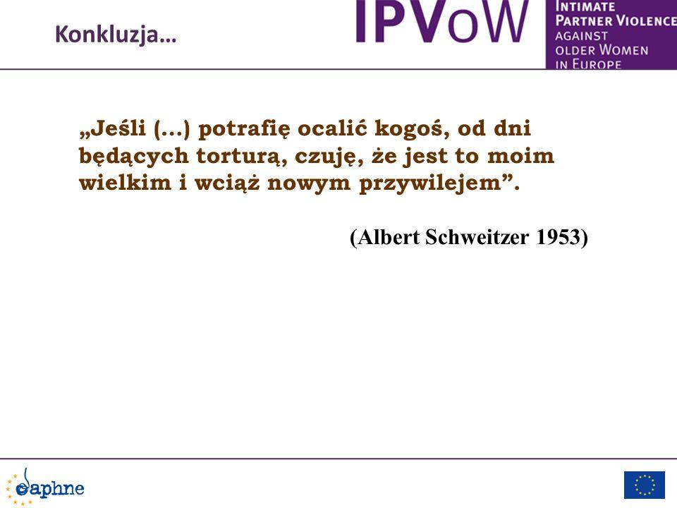 Konkluzja… Jeśli (…) potrafię ocalić kogoś, od dni będących torturą, czuję, że jest to moim wielkim i wciąż nowym przywilejem. (Albert Schweitzer 1953