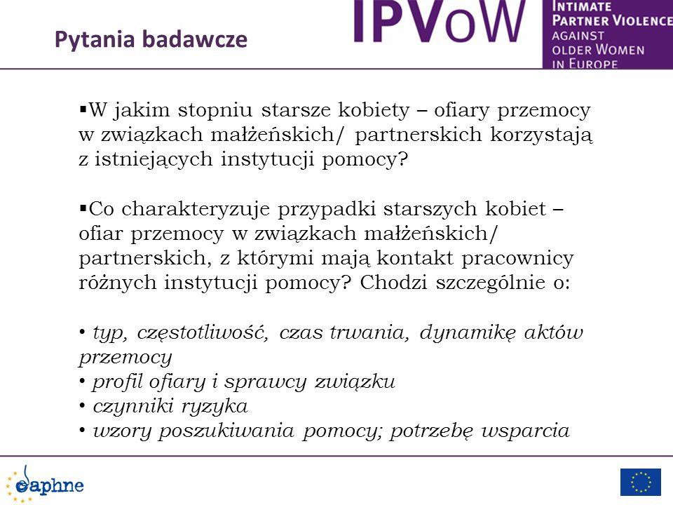 Pytania badawcze W jaki sposób instytucje pomocy pomagają starszym kobietom- ofiarom przemocy w związkach małżeńskich/ partnerskich.