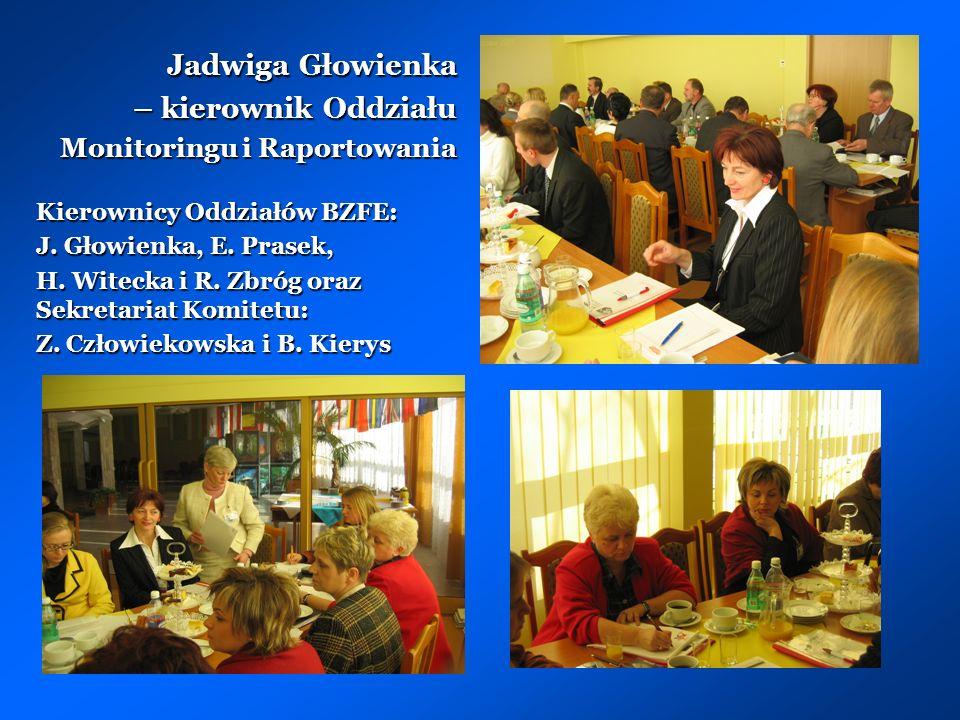 Jadwiga Głowienka – kierownik Oddziału Monitoringu i Raportowania Kierownicy Oddziałów BZFE: J.