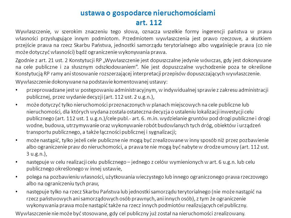 ustawa o gospodarce nieruchomościami art. 112 Wywłaszczenie, w szerokim znaczeniu tego słowa, oznacza wszelkie formy ingerencji państwa w prawa własno