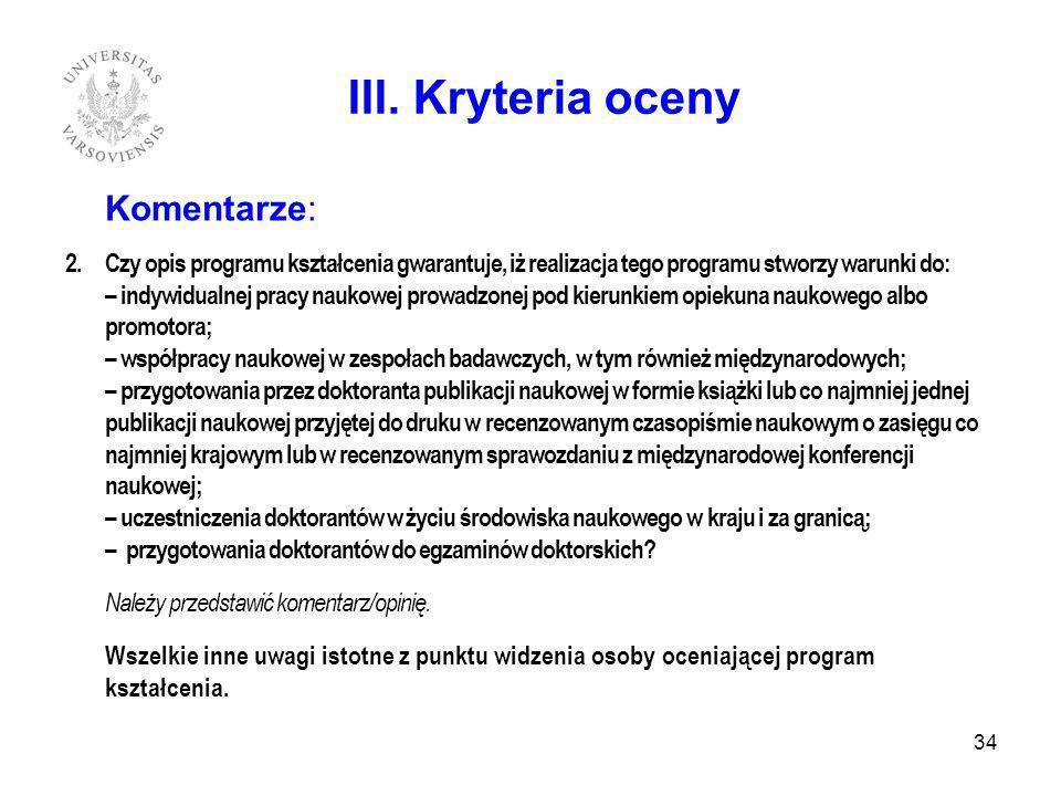 Komentarze: 2. Czy opis programu kształcenia gwarantuje, iż realizacja tego programu stworzy warunki do: – indywidualnej pracy naukowej prowadzonej po
