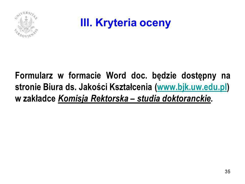 Formularz w formacie Word doc. będzie dostępny na stronie Biura ds. Jakości Kształcenia (www.bjk.uw.edu.pl)www.bjk.uw.edu.pl w zakładce Komisja Rektor