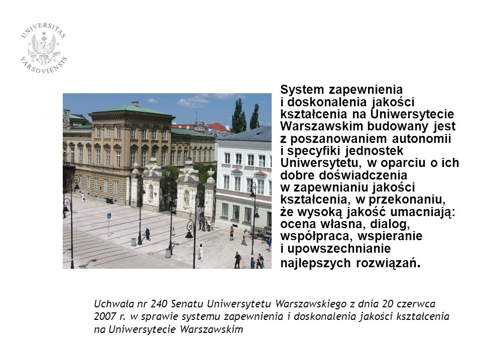 System zapewnienia i doskonalenia jakości kształcenia na Uniwersytecie Warszawskim budowany jest z poszanowaniem autonomii i specyfiki jednostek Uniwe