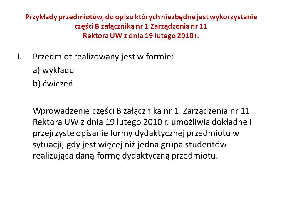Przykłady przedmiotów, do opisu których niezbędne jest wykorzystanie części B załącznika nr 1 Zarządzenia nr 11 Rektora UW z dnia 19 lutego 2010 r. I.