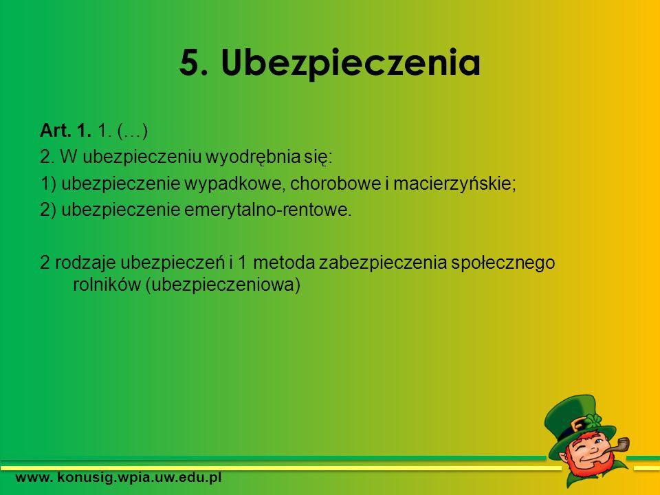5. Ubezpieczenia Art. 1. 1. (…) 2. W ubezpieczeniu wyodrębnia się: 1) ubezpieczenie wypadkowe, chorobowe i macierzyńskie; 2) ubezpieczenie emerytalno-