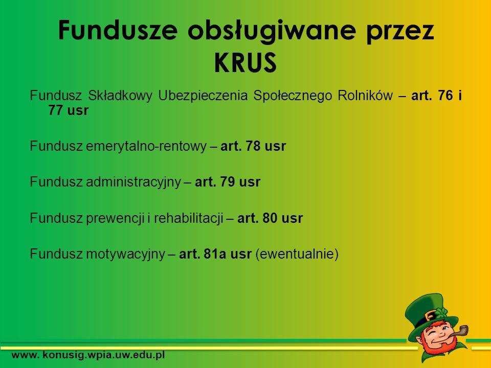 Fundusze obsługiwane przez KRUS Fundusz Składkowy Ubezpieczenia Społecznego Rolników – art. 76 i 77 usr Fundusz emerytalno-rentowy – art. 78 usr Fundu