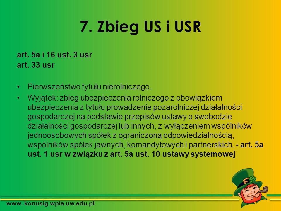 7. Zbieg US i USR art. 5a i 16 ust. 3 usr art. 33 usr Pierwszeństwo tytułu nierolniczego. Wyjątek: zbieg ubezpieczenia rolniczego z obowiązkiem ubezpi