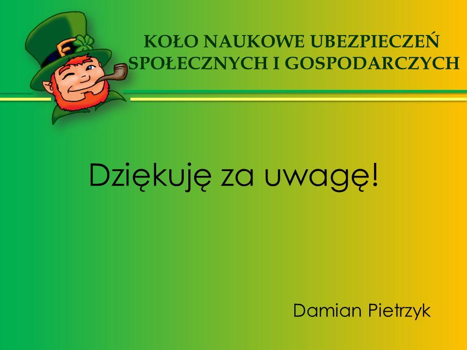 Dziękuję za uwagę! Damian Pietrzyk KOŁO NAUKOWE UBEZPIECZEŃ SPOŁECZNYCH I GOSPODARCZYCH