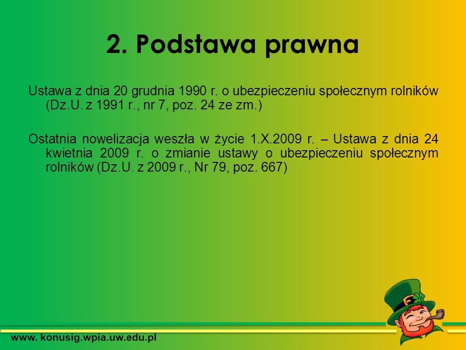 2. Podstawa prawna Ustawa z dnia 20 grudnia 1990 r. o ubezpieczeniu społecznym rolników (Dz.U. z 1991 r., nr 7, poz. 24 ze zm.) Ostatnia nowelizacja w