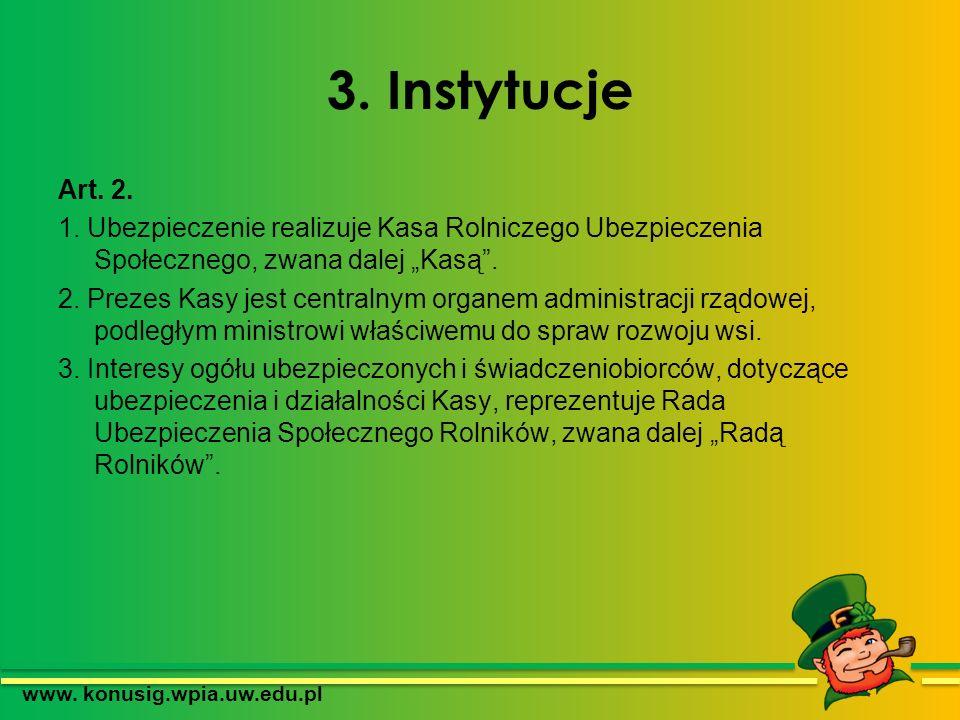 3. Instytucje Art. 2. 1. Ubezpieczenie realizuje Kasa Rolniczego Ubezpieczenia Społecznego, zwana dalej Kasą. 2. Prezes Kasy jest centralnym organem a