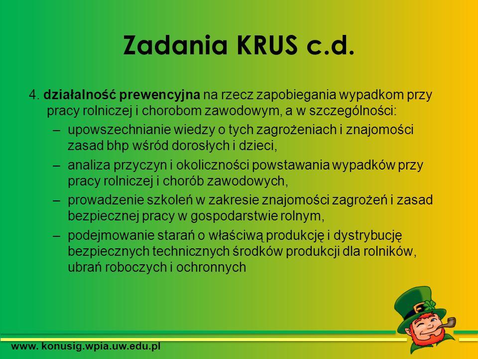Zadania KRUS c.d. 4. działalność prewencyjna na rzecz zapobiegania wypadkom przy pracy rolniczej i chorobom zawodowym, a w szczególności: –upowszechni