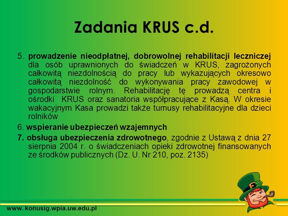 Zadania KRUS c.d. 5. prowadzenie nieodpłatnej, dobrowolnej rehabilitacji leczniczej dla osób uprawnionych do świadczeń w KRUS, zagrożonych całkowitą n