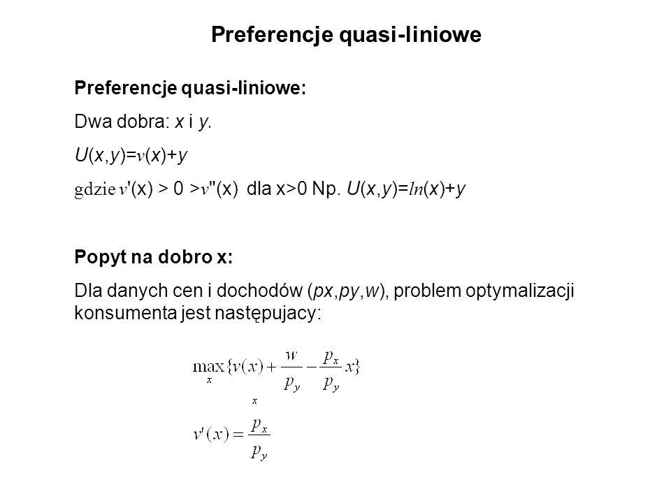 Preferencje quasi-liniowe Preferencje quasi-liniowe: Dwa dobra: x i y.