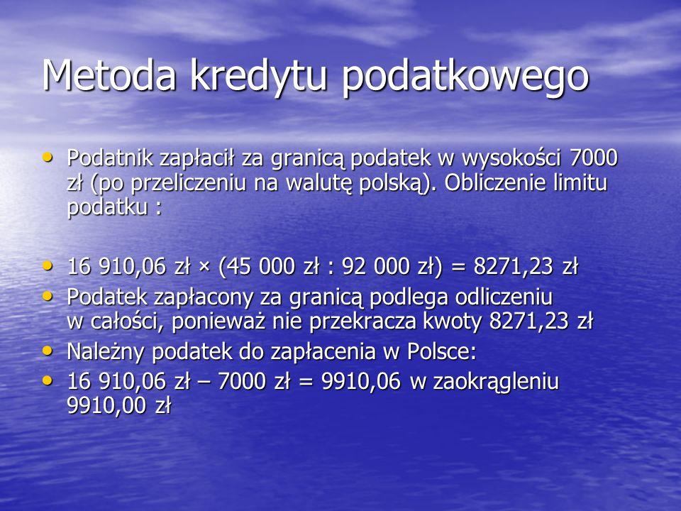 Metoda kredytu podatkowego Podatnik zapłacił za granicą podatek w wysokości 7000 zł (po przeliczeniu na walutę polską). Obliczenie limitu podatku : Po