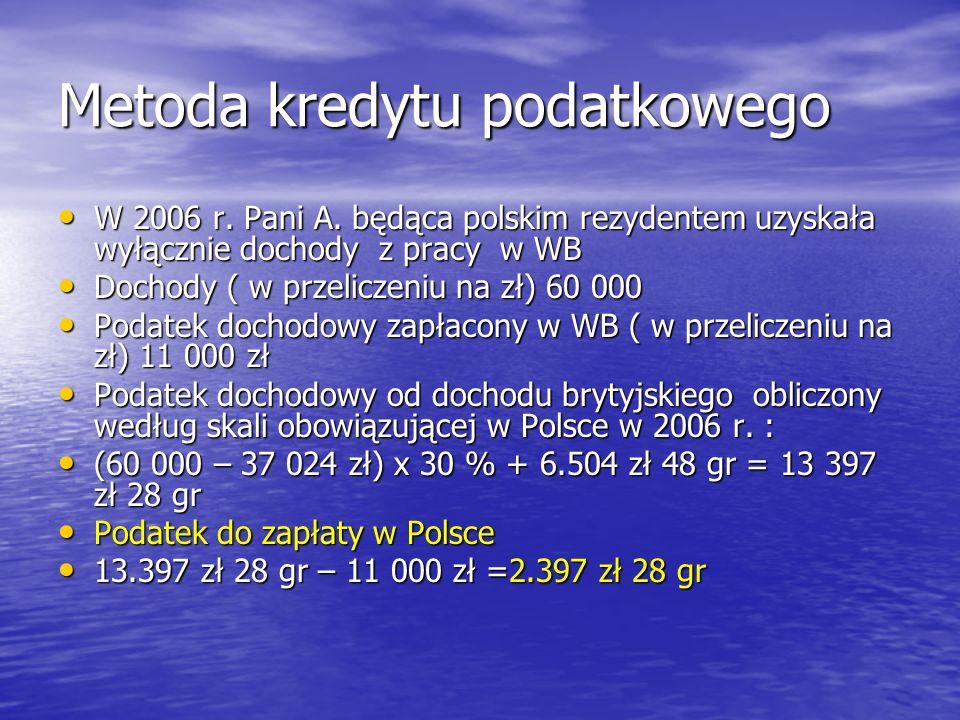Metoda kredytu podatkowego W 2006 r. Pani A. będąca polskim rezydentem uzyskała wyłącznie dochody z pracy w WB W 2006 r. Pani A. będąca polskim rezyde