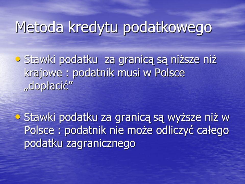 Metoda kredytu podatkowego Stawki podatku za granicą są niższe niż krajowe : podatnik musi w Polsce dopłacić Stawki podatku za granicą są niższe niż k