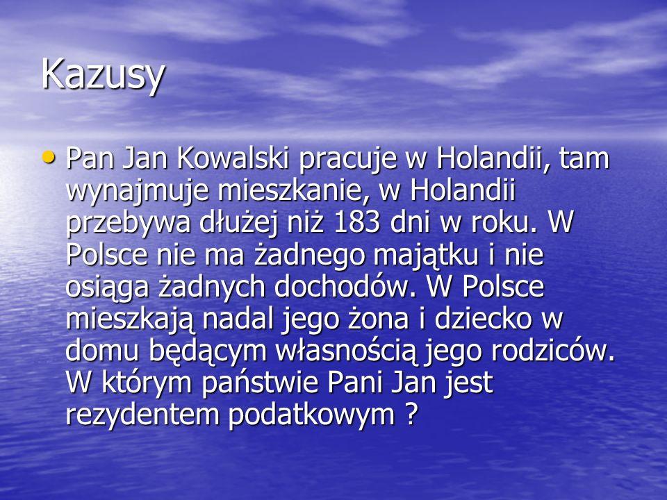 Kazusy Pan Jan Kowalski pracuje w Holandii, tam wynajmuje mieszkanie, w Holandii przebywa dłużej niż 183 dni w roku. W Polsce nie ma żadnego majątku i
