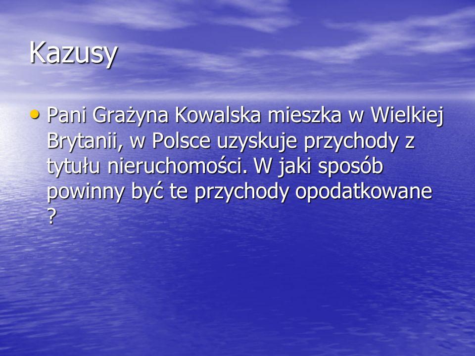 Kazusy Pani Grażyna Kowalska mieszka w Wielkiej Brytanii, w Polsce uzyskuje przychody z tytułu nieruchomości. W jaki sposób powinny być te przychody o