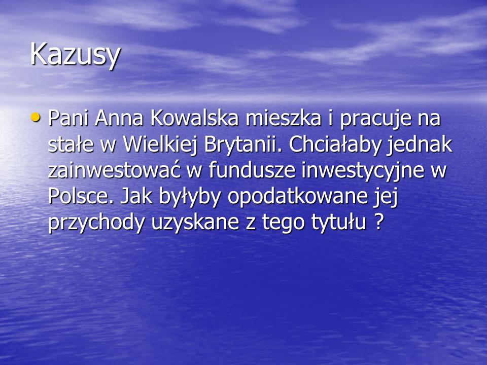 Kazusy Pani Anna Kowalska mieszka i pracuje na stałe w Wielkiej Brytanii. Chciałaby jednak zainwestować w fundusze inwestycyjne w Polsce. Jak byłyby o
