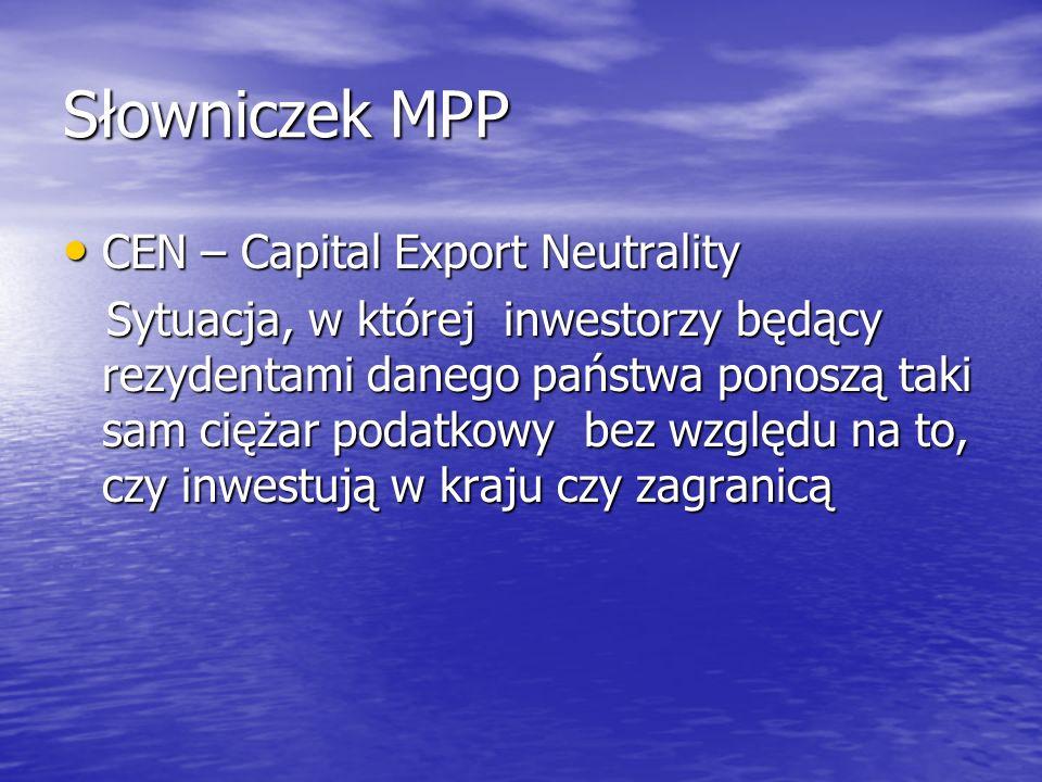 Słowniczek MPP CEN – Capital Export Neutrality CEN – Capital Export Neutrality Sytuacja, w której inwestorzy będący rezydentami danego państwa ponoszą