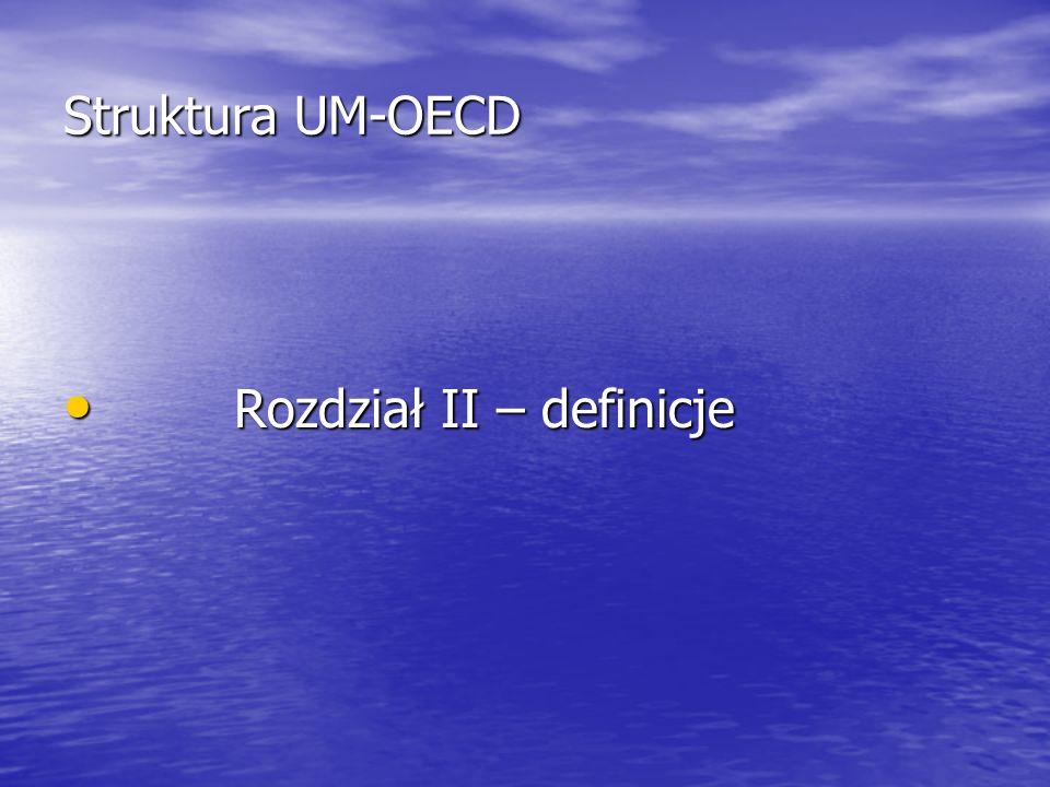 Struktura UM-OECD Rozdział II – definicje Rozdział II – definicje