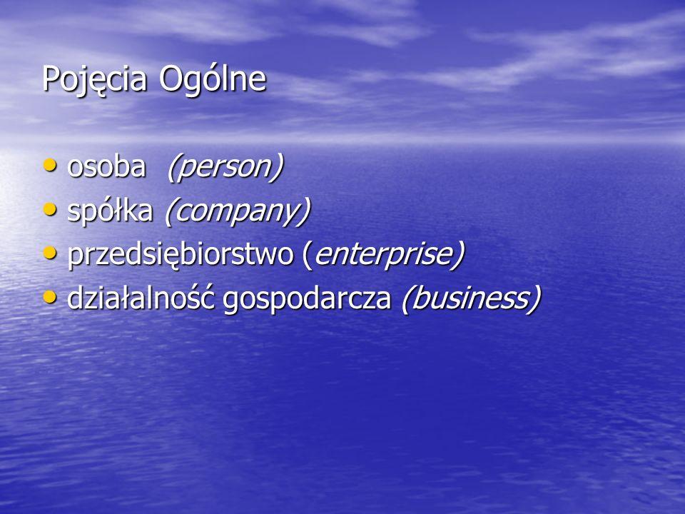 Pojęcia Ogólne osoba (person) osoba (person) spółka (company) spółka (company) przedsiębiorstwo (enterprise) przedsiębiorstwo (enterprise) działalność