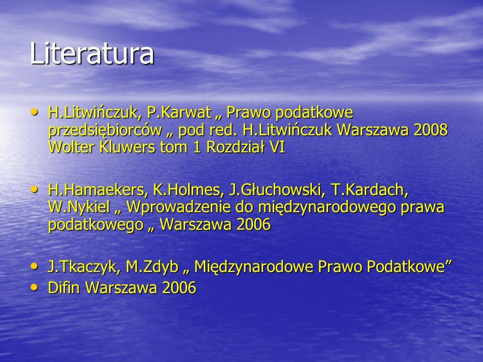 Literatura H.Litwińczuk, P.Karwat Prawo podatkowe przedsiębiorców pod red. H.Litwińczuk Warszawa 2008 Wolter Kluwers tom 1 Rozdział VI H.Litwińczuk, P