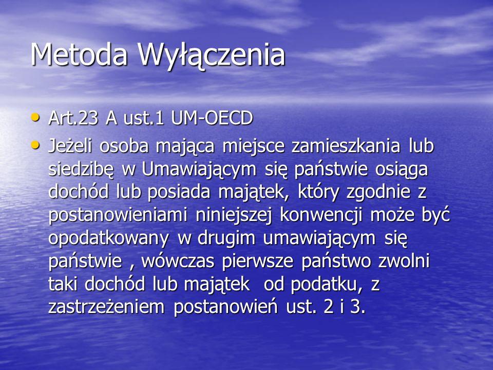 Metoda Wyłączenia Art.23 A ust.1 UM-OECD Art.23 A ust.1 UM-OECD Jeżeli osoba mająca miejsce zamieszkania lub siedzibę w Umawiającym się państwie osiąg