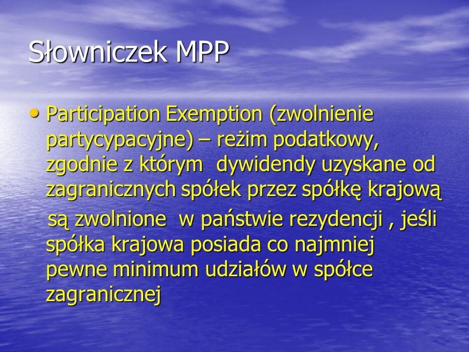 Słowniczek MPP Participation Exemption (zwolnienie partycypacyjne) – reżim podatkowy, zgodnie z którym dywidendy uzyskane od zagranicznych spółek prze